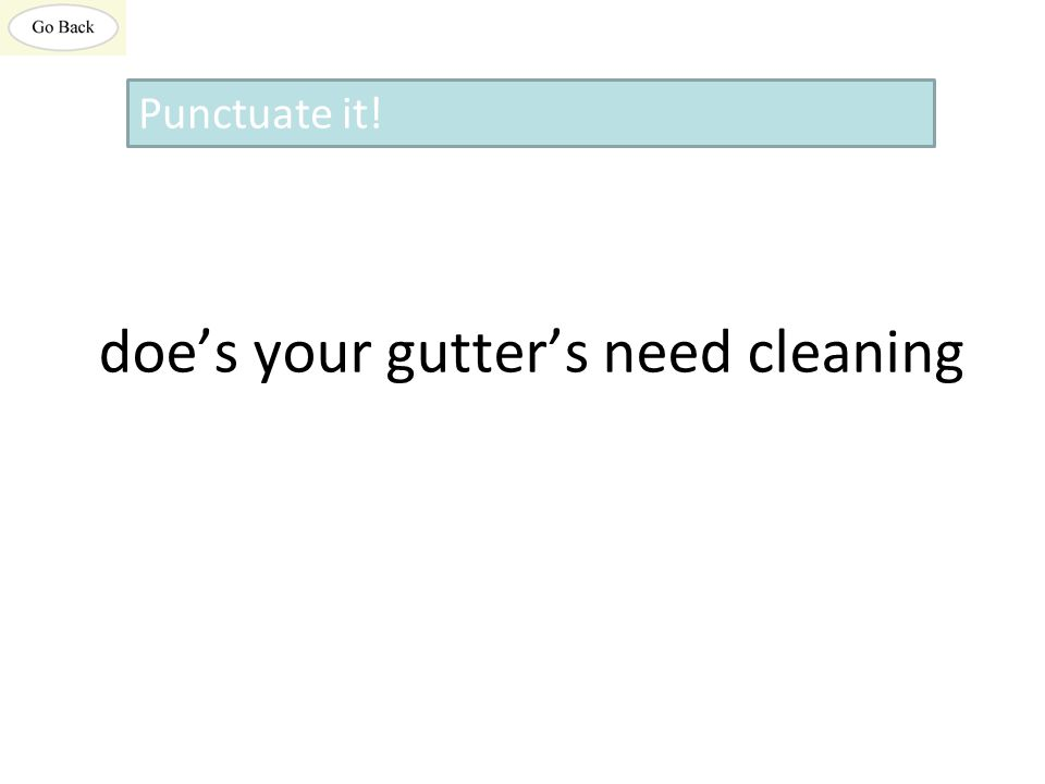 doe's your gutter's need cleaning Punctuate it!