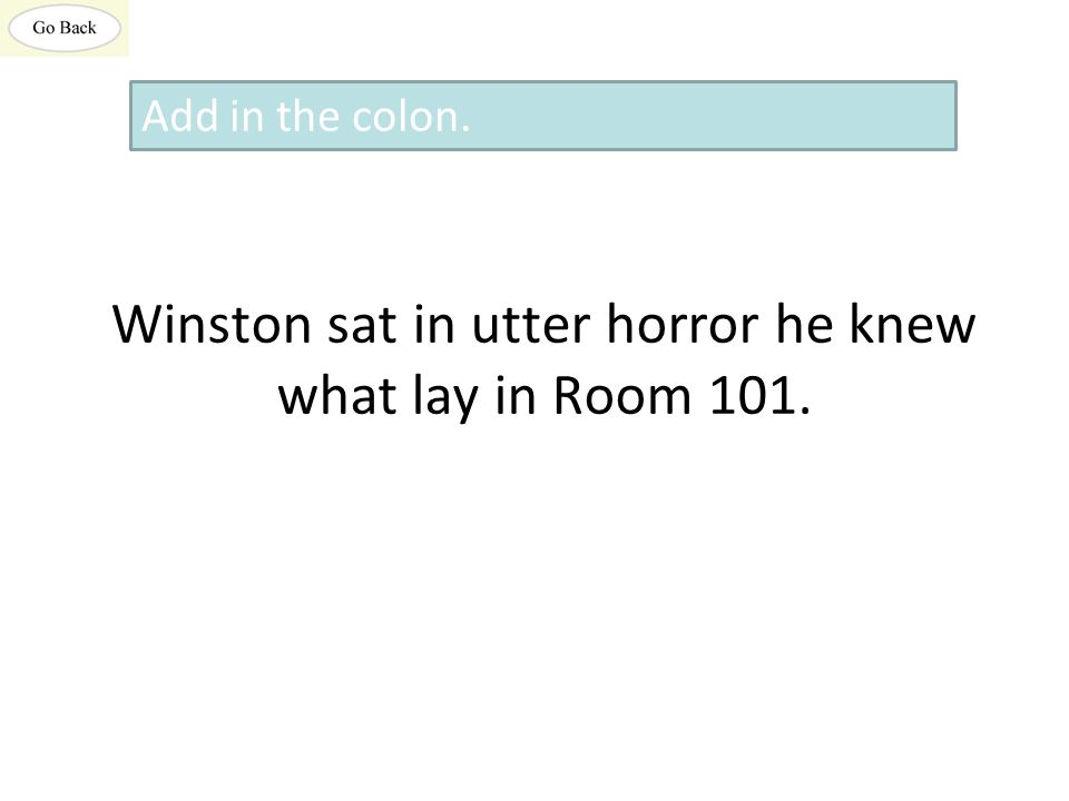 Winston sat in utter horror he knew what lay in Room 101. Add in the colon.