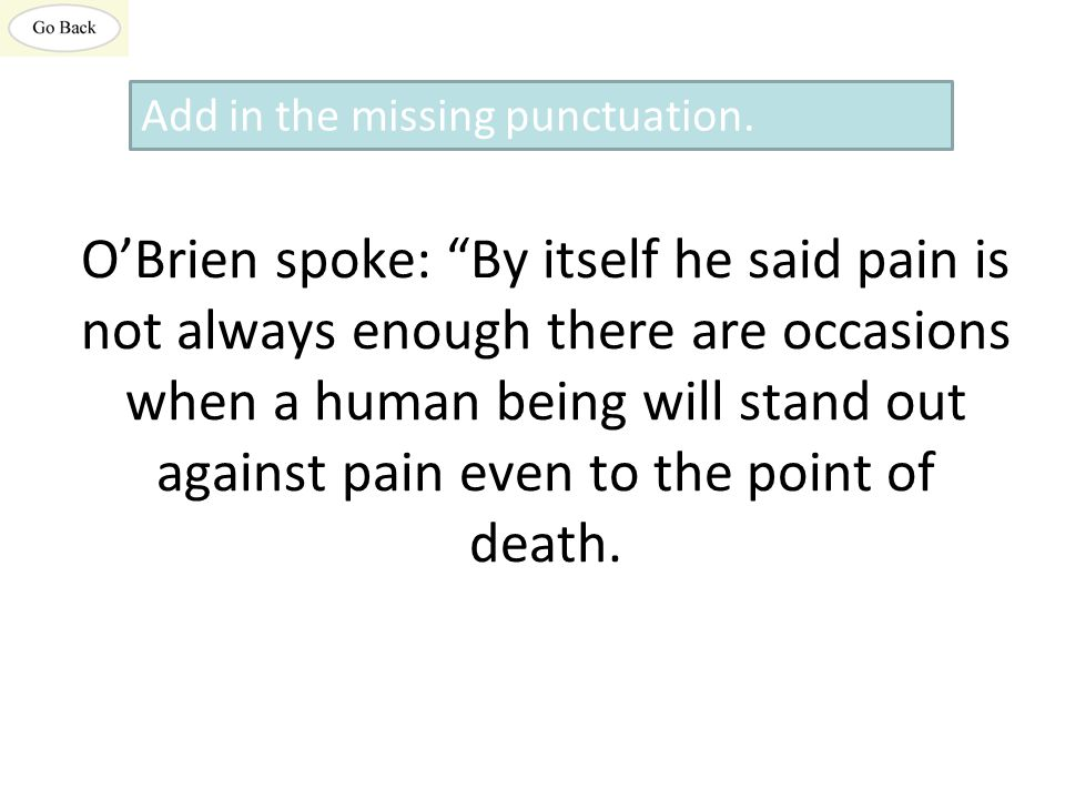 O'Brien spoke: By itself he said pain is not always enough there are occasions when a human being will stand out against pain even to the point of death.