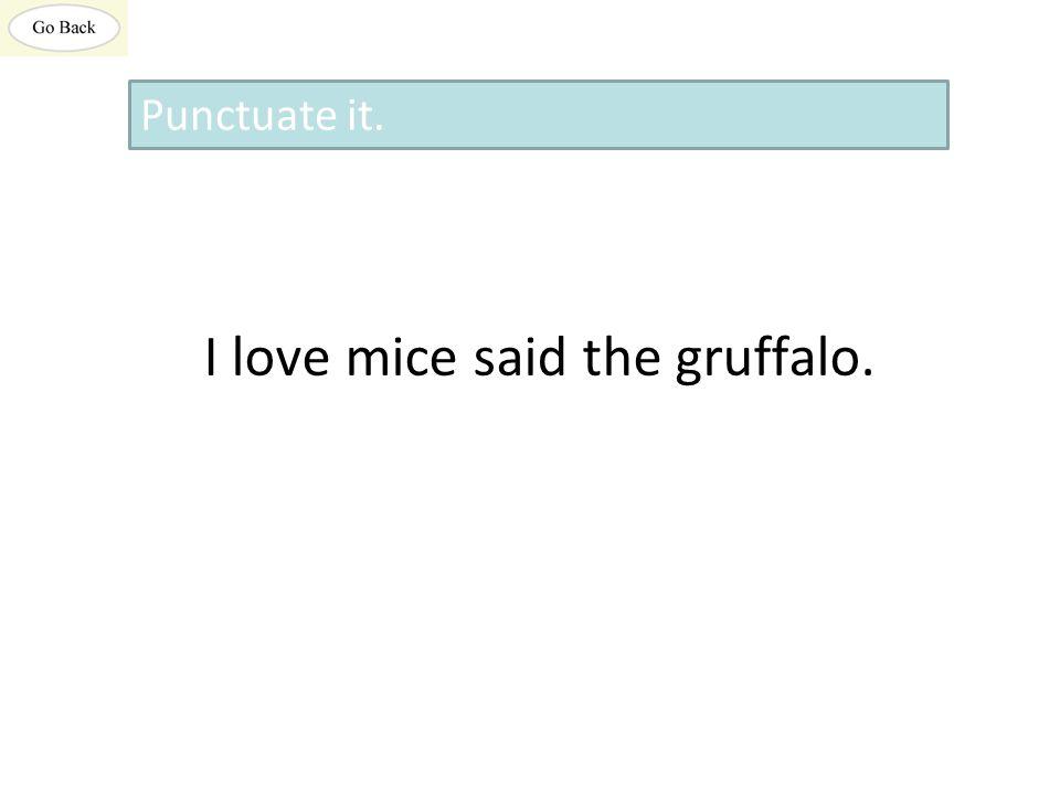 I love mice said the gruffalo. Punctuate it.