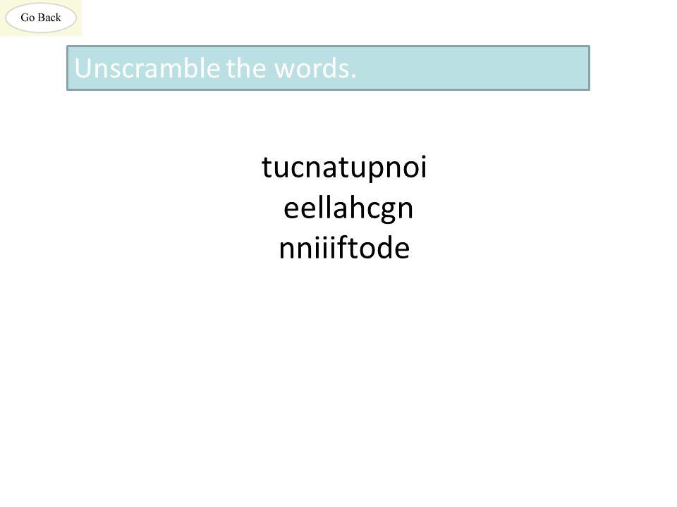tucnatupnoi eellahcgn nniiiftode Unscramble the words.