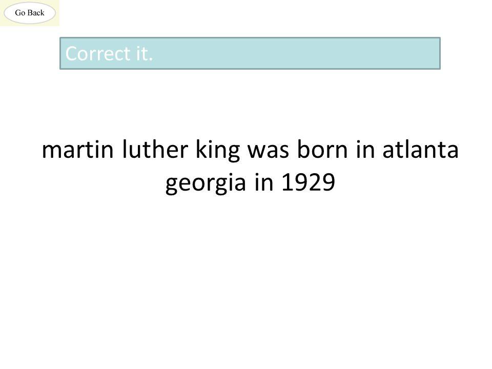 martin luther king was born in atlanta georgia in 1929 Correct it.