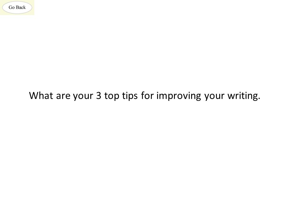 What are your 3 top tips for improving your writing.