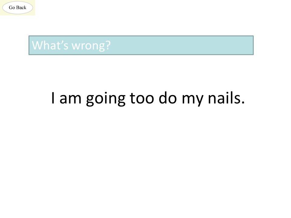 I am going too do my nails. What's wrong