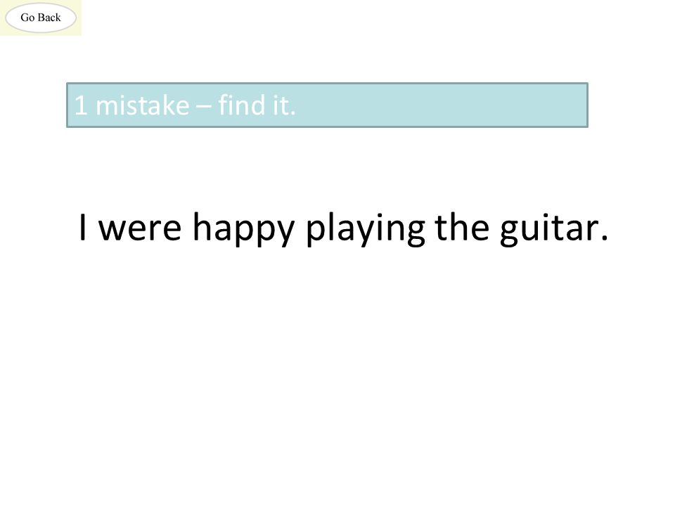 I were happy playing the guitar. 1 mistake – find it.