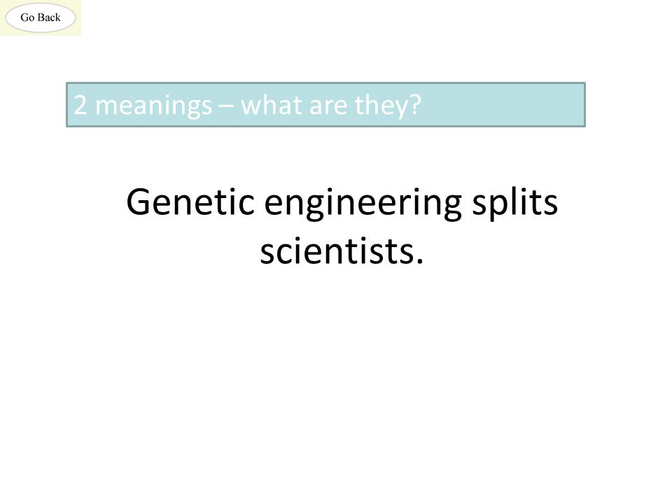 Genetic engineering splits scientists. 2 meanings – what are they?