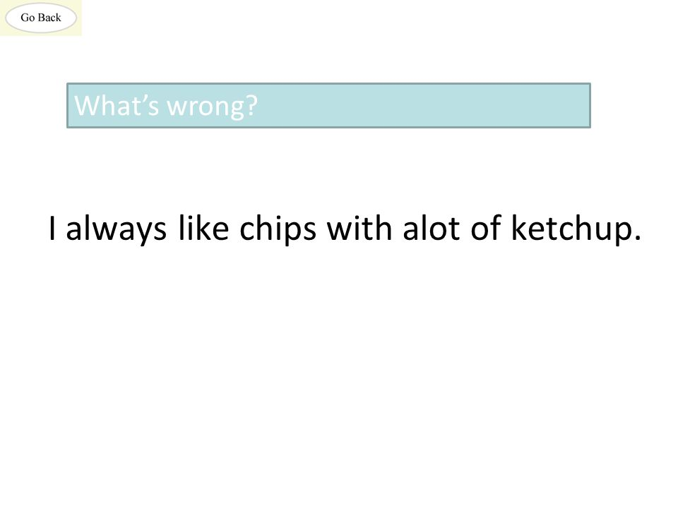 I always like chips with alot of ketchup. What's wrong