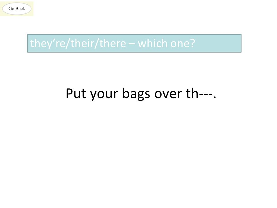 Put your bags over th---. they're/their/there – which one?