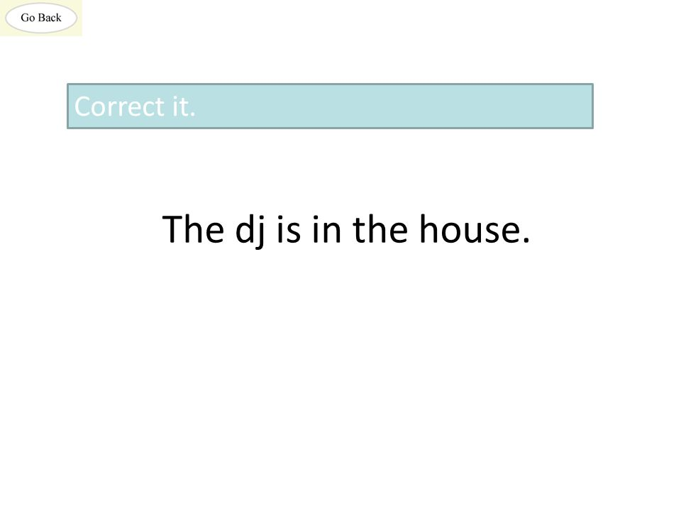 The dj is in the house. Correct it.