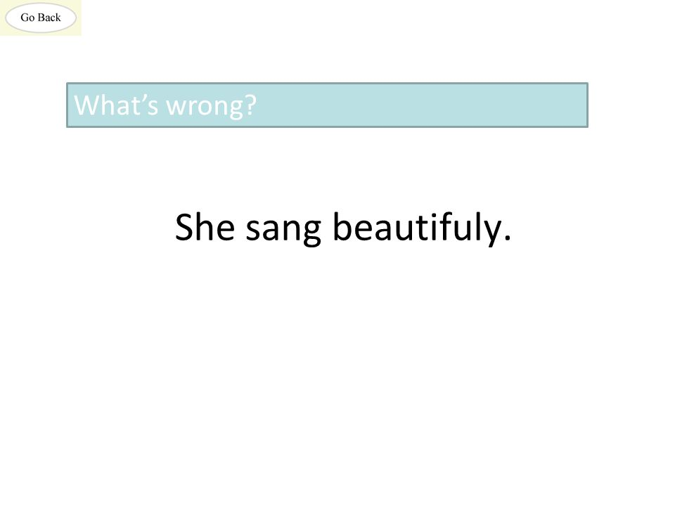 She sang beautifuly. What's wrong