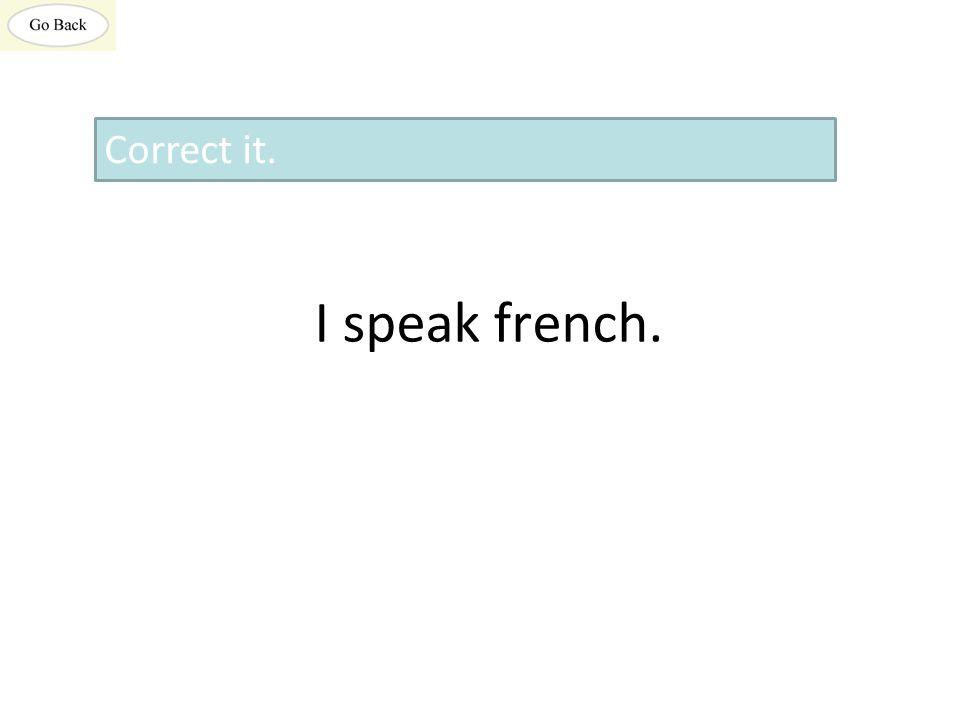 I speak french. Correct it.