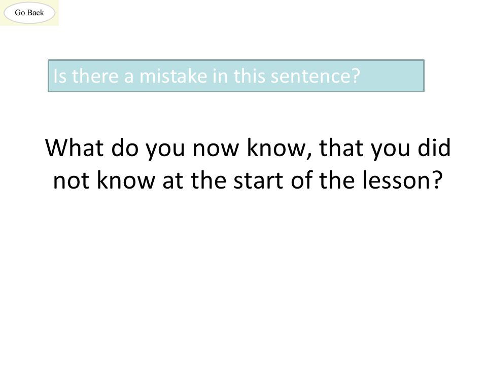 Choose one sentence you wrote this or last lesson and redo it so that it is better