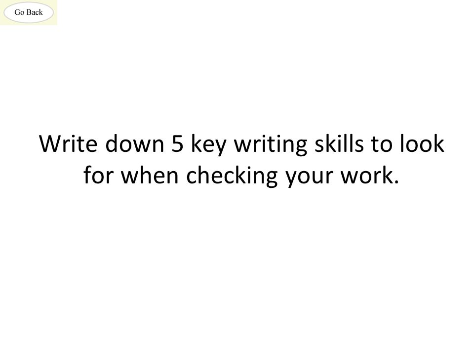 Write down 5 key writing skills to look for when checking your work.
