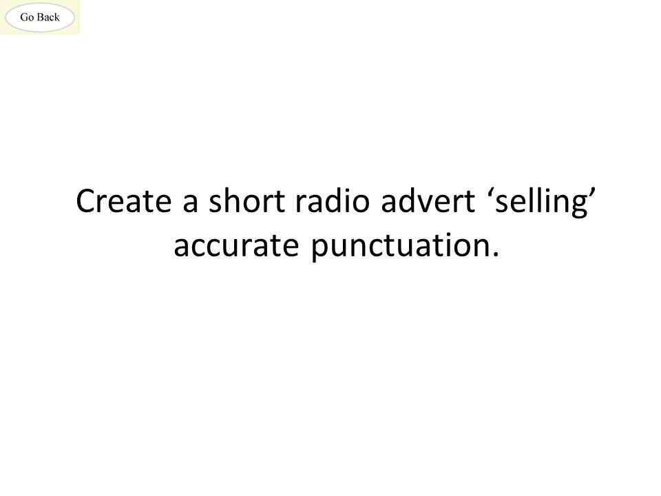 Create a short radio advert 'selling' accurate punctuation.