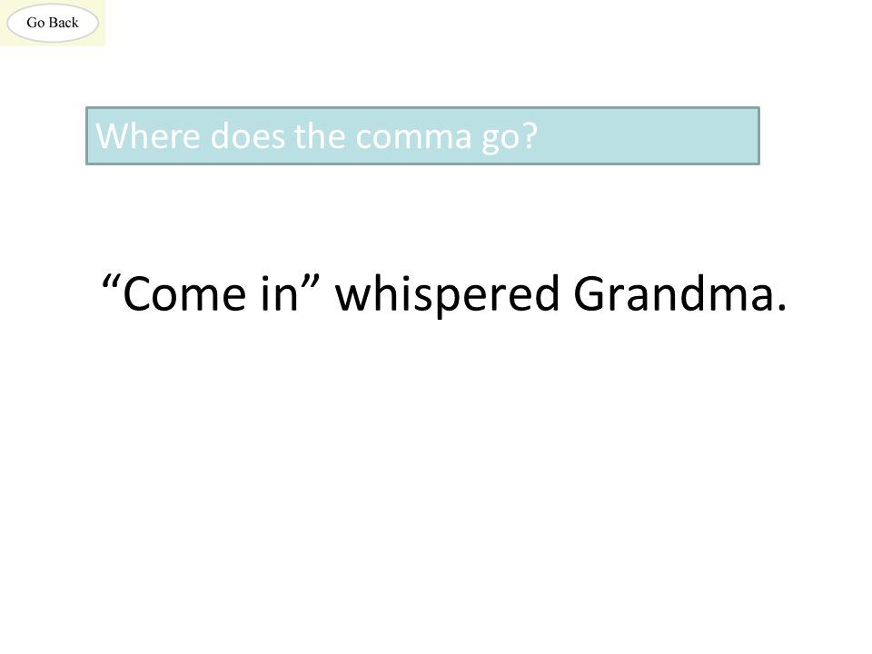 Come in whispered Grandma. Where does the comma go