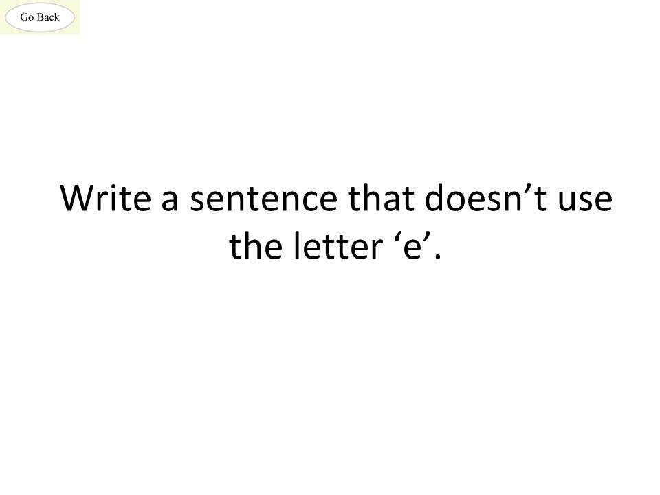Write a sentence that doesn't use the letter 'e'.