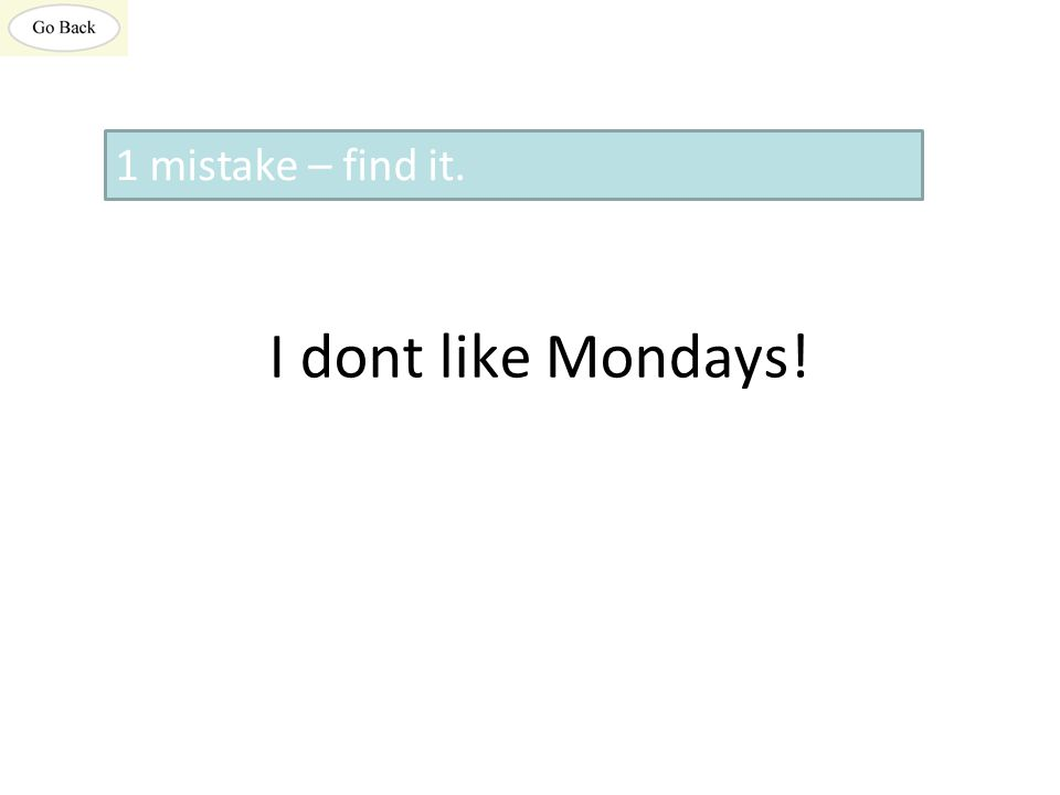 I dont like Mondays! 1 mistake – find it.