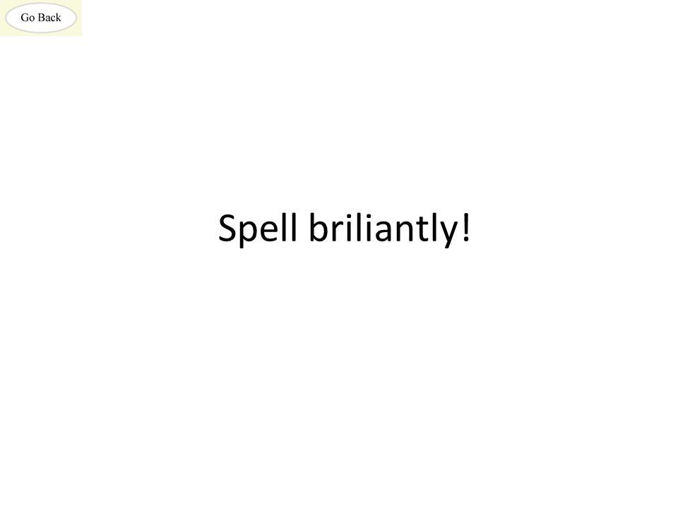 Spell briliantly!