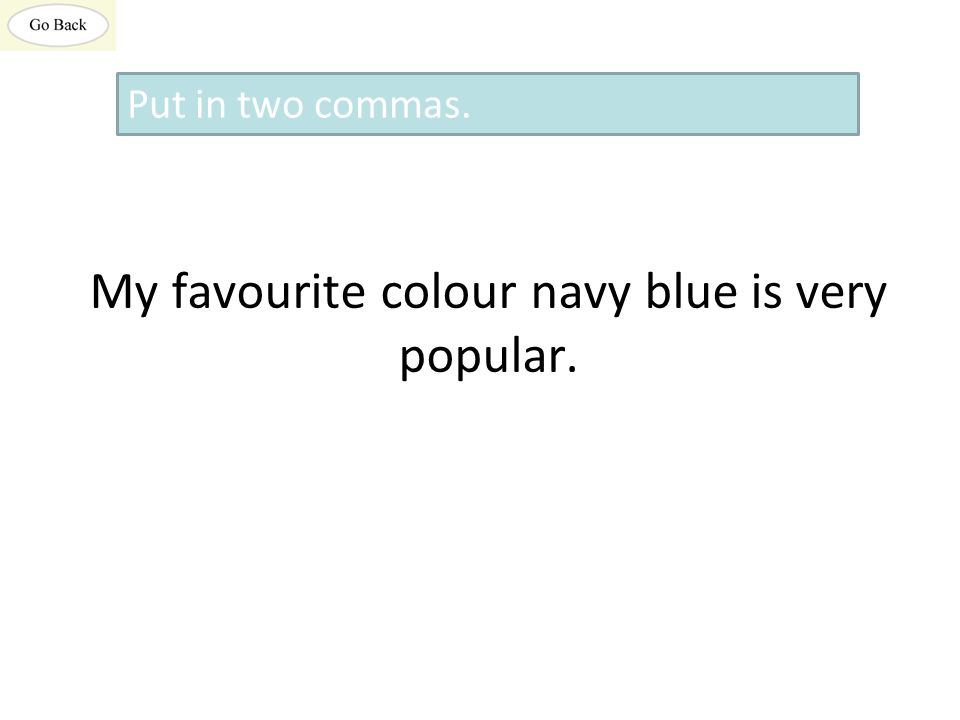 My favourite colour navy blue is very popular. Put in two commas.
