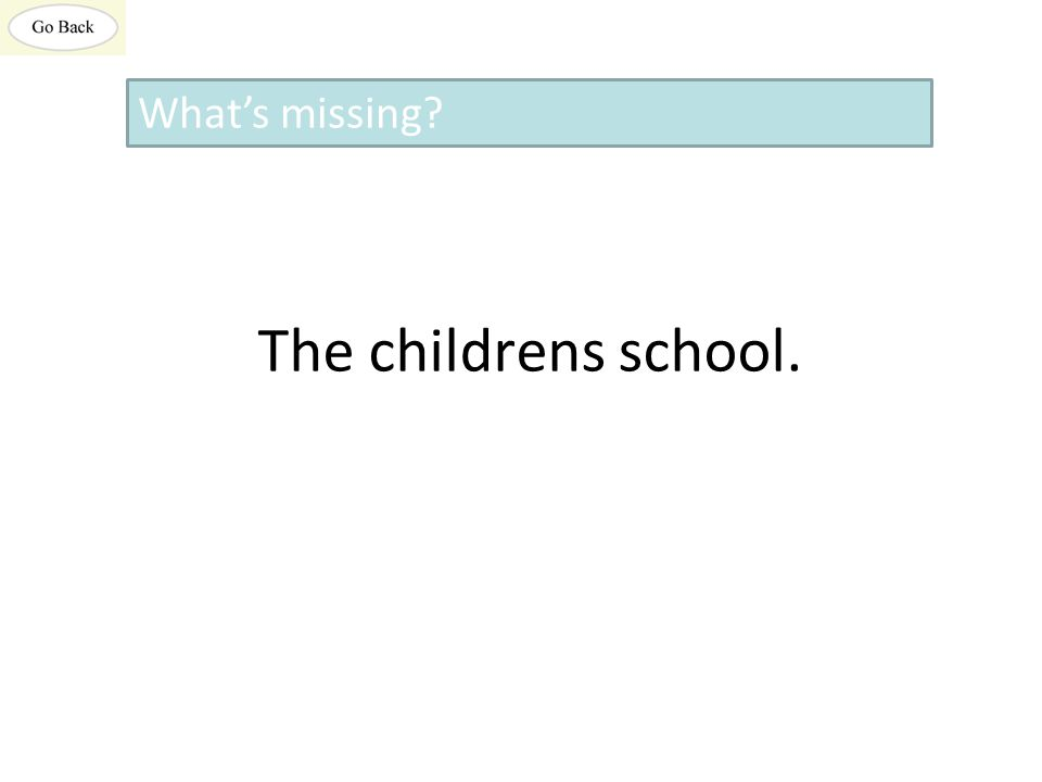 The childrens school. What's missing?