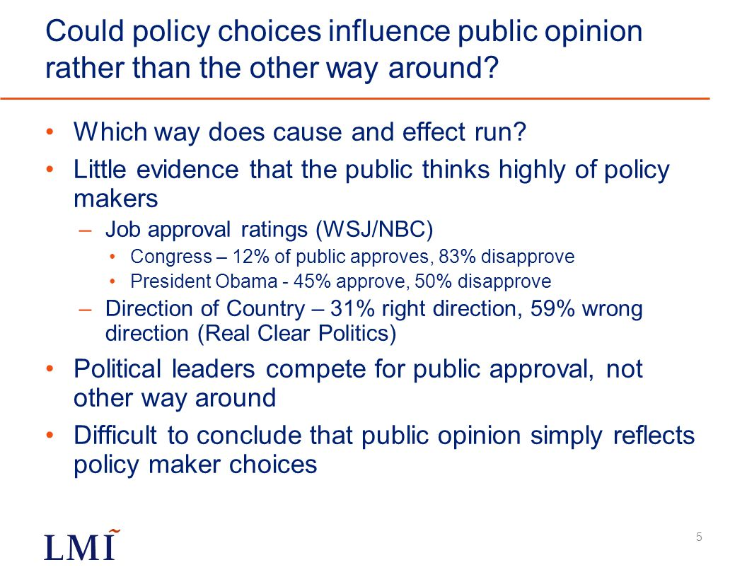 Could policy choices influence public opinion rather than the other way around.