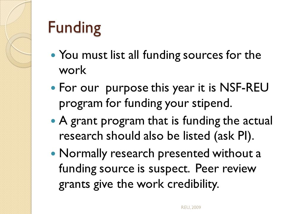 Funding You must list all funding sources for the work For our purpose this year it is NSF-REU program for funding your stipend.