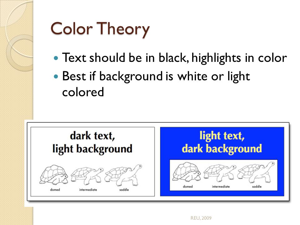 Color Theory Text should be in black, highlights in color Best if background is white or light colored REU, 2009