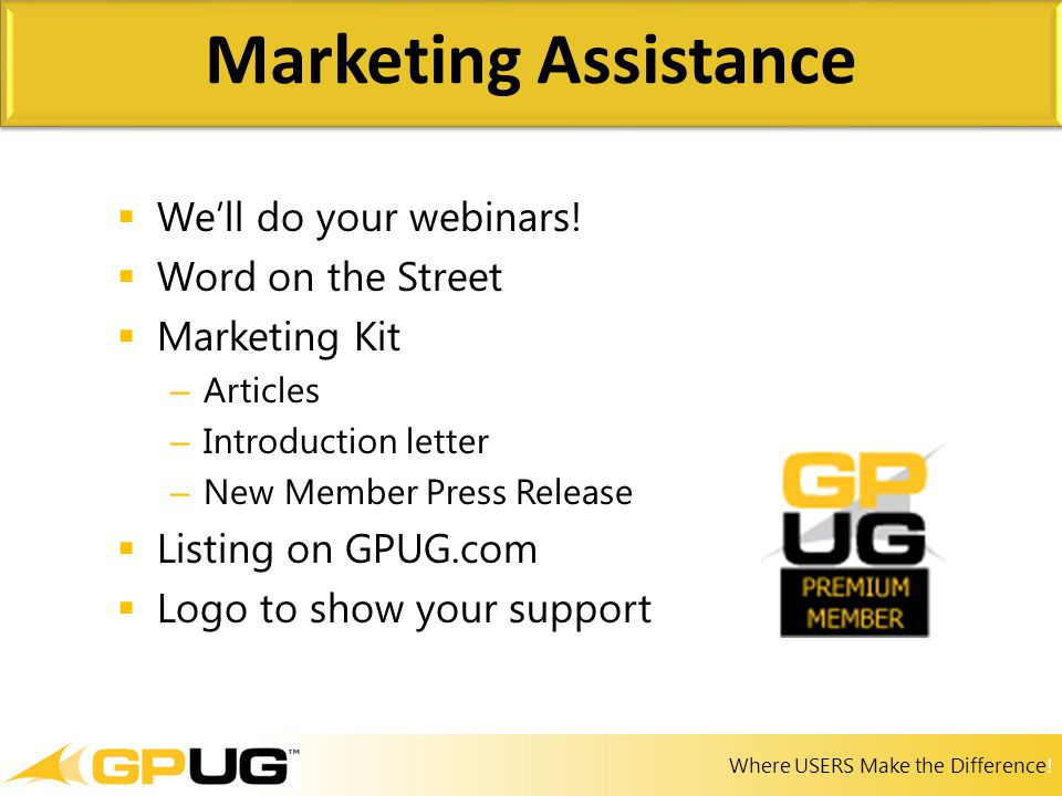 Where USERS Make the Difference!  We'll do your webinars!  Word on the Street  Marketing Kit – Articles – Introduction letter – New Member Press Re