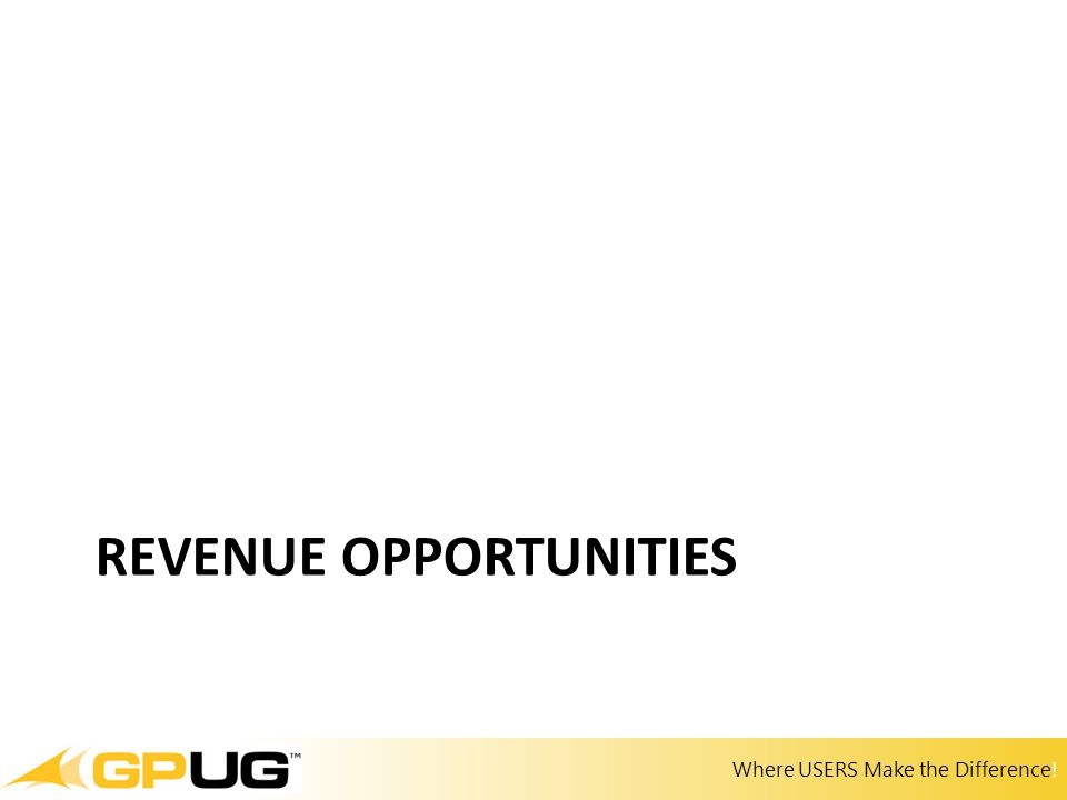 Where USERS Make the Difference! REVENUE OPPORTUNITIES