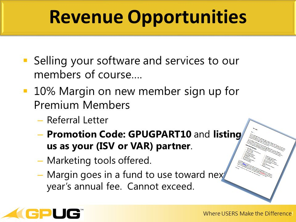 Where USERS Make the Difference!  Selling your software and services to our members of course….  10% Margin on new member sign up for Premium Member