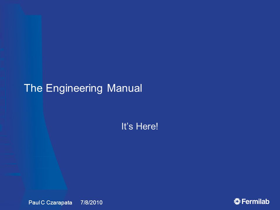The Engineering Manual It's Here! Paul C Czarapata 7/8/2010