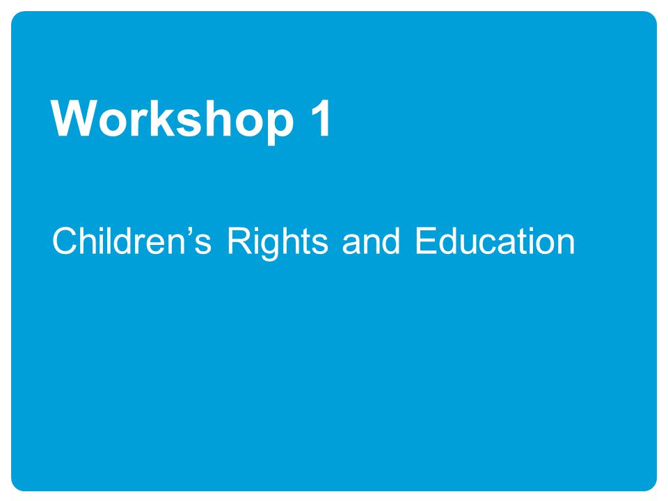 Workshop 1 Children's Rights and Education