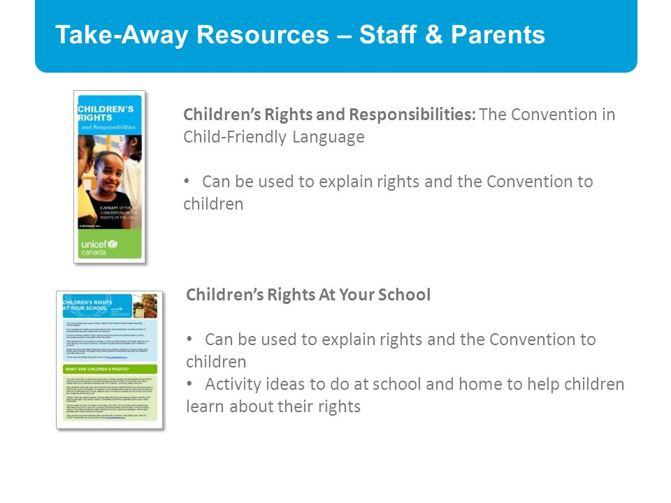 Take-Away Resources – Staff & Parents Children's Rights and Responsibilities: The Convention in Child-Friendly Language Can be used to explain rights