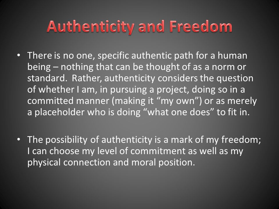 There is no one, specific authentic path for a human being – nothing that can be thought of as a norm or standard.
