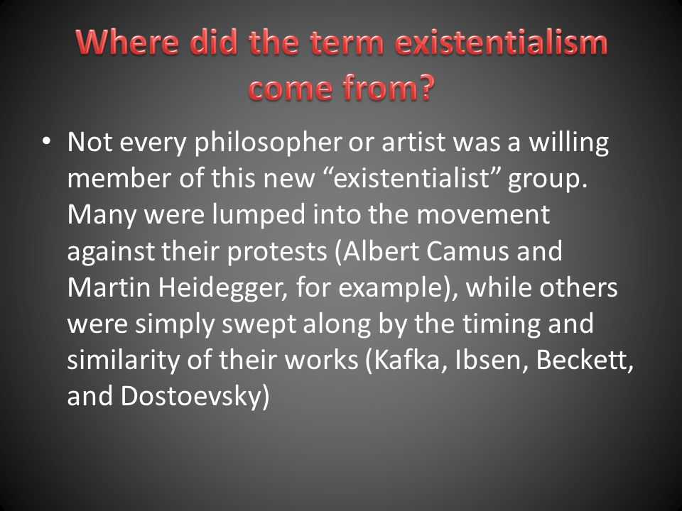 Not every philosopher or artist was a willing member of this new existentialist group.