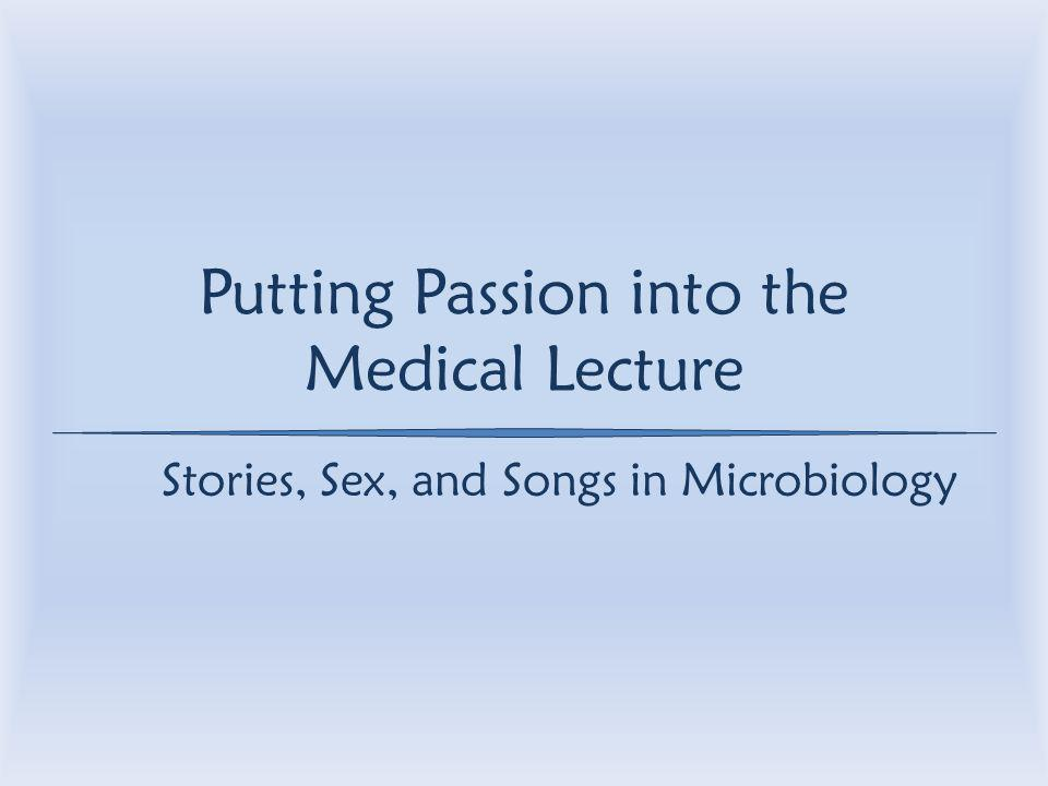 Putting Passion into the Medical Lecture Stories, Sex, and Songs in Microbiology