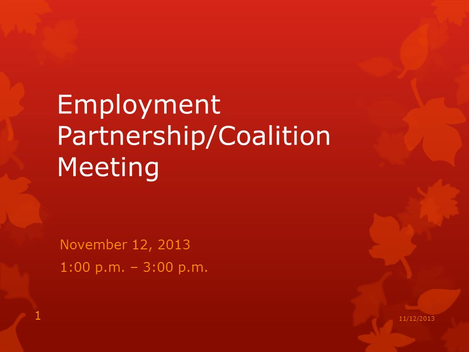 Employment Partnership/Coalition Meeting November 12, :00 p.m. – 3:00 p.m. 1 11/12/2013