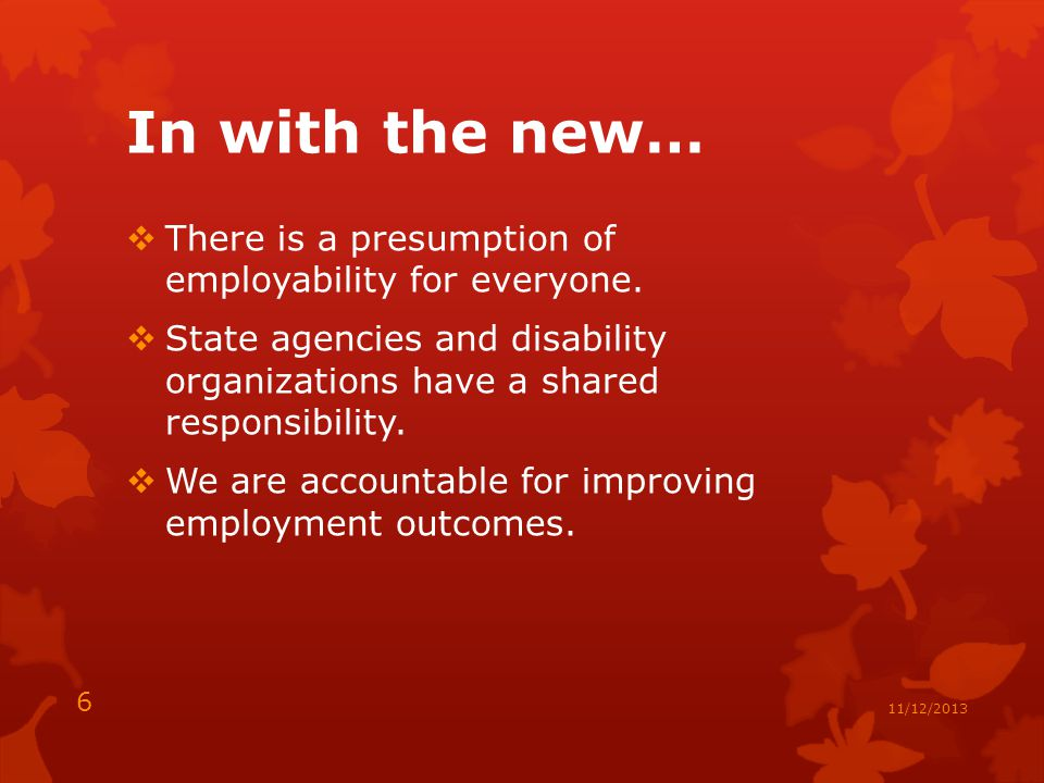 In with the new…  There is a presumption of employability for everyone.