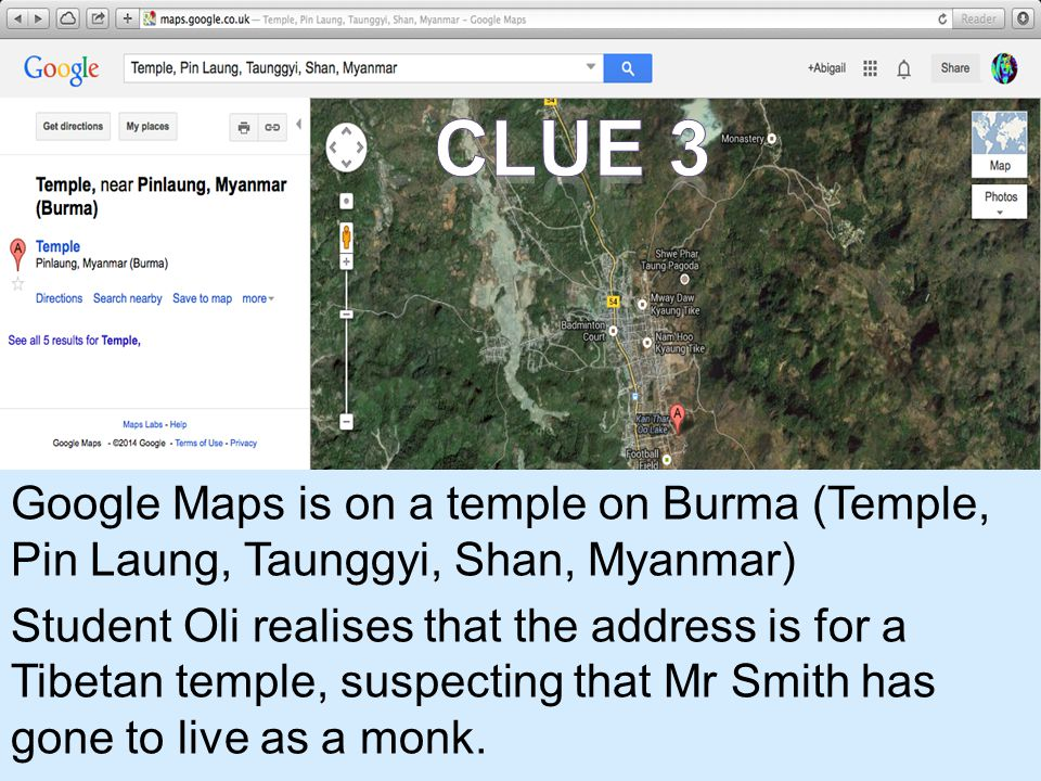 Google Maps is on a temple on Burma (Temple, Pin Laung, Taunggyi, Shan, Myanmar) Student Oli realises that the address is for a Tibetan temple, suspecting that Mr Smith has gone to live as a monk.