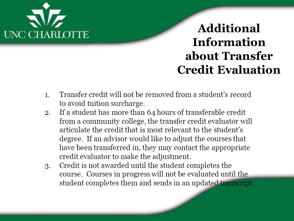 Additional Information about Transfer Credit Evaluation 1.Transfer credit will not be removed from a student's record to avoid tuition surcharge.