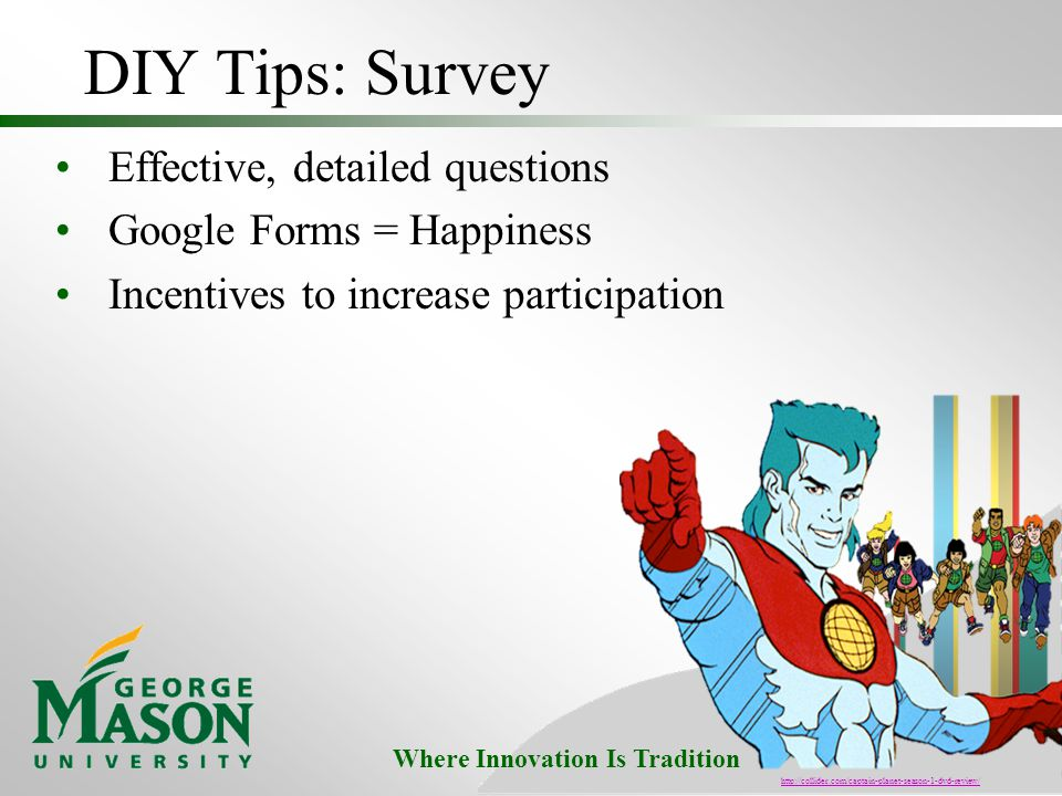 Where Innovation Is Tradition DIY Tips: Survey Effective, detailed questions Google Forms = Happiness Incentives to increase participation