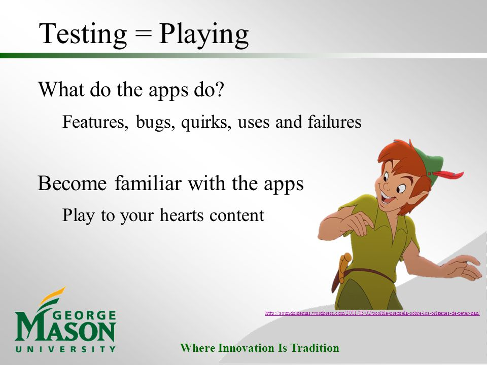 Where Innovation Is Tradition Testing = Playing What do the apps do.
