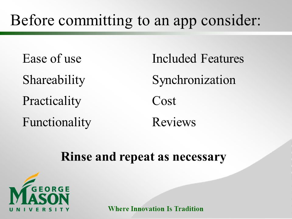 Where Innovation Is Tradition Before committing to an app consider: Ease of use Shareability Practicality Functionality Included Features Synchronization Cost Reviews Rinse and repeat as necessary