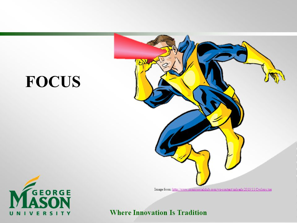 Where Innovation Is Tradition FOCUS Image from: http://www.comicsocialclub.com/wp-content/uploads/2010/11/Cyclops.jpghttp://www.comicsocialclub.com/wp-content/uploads/2010/11/Cyclops.jpg