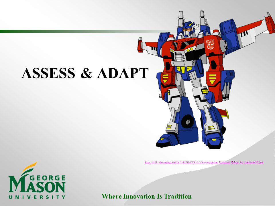 Where Innovation Is Tradition ASSESS & ADAPT http://fc07.deviantart.net/fs71/f/2010/193/3/c/Powermaster_Optimus_Prime_by_darksage78.jpg