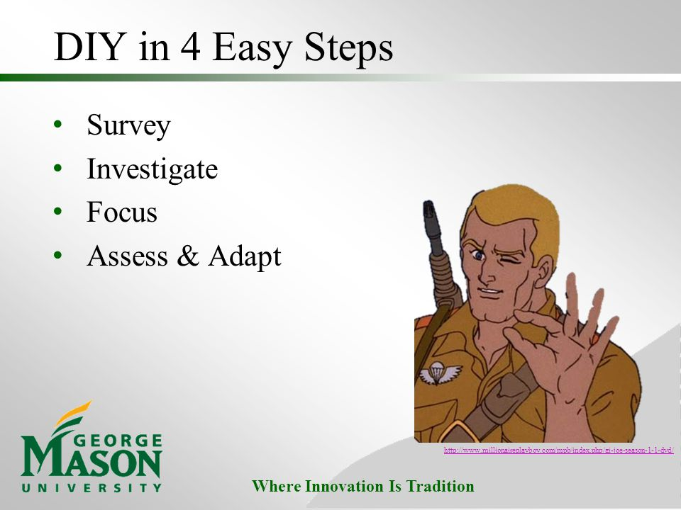 Where Innovation Is Tradition DIY in 4 Easy Steps Survey Investigate Focus Assess & Adapt http://www.millionaireplayboy.com/mpb/index.php/gi-joe-season-1-1-dvd/