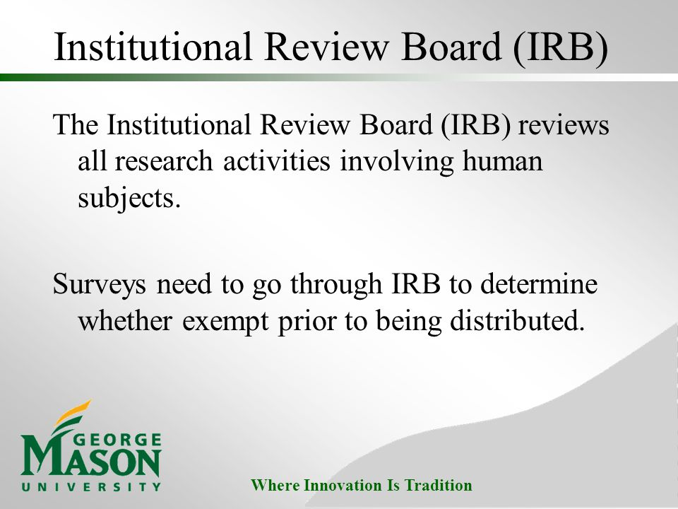 Where Innovation Is Tradition Institutional Review Board (IRB) The Institutional Review Board (IRB) reviews all research activities involving human subjects.