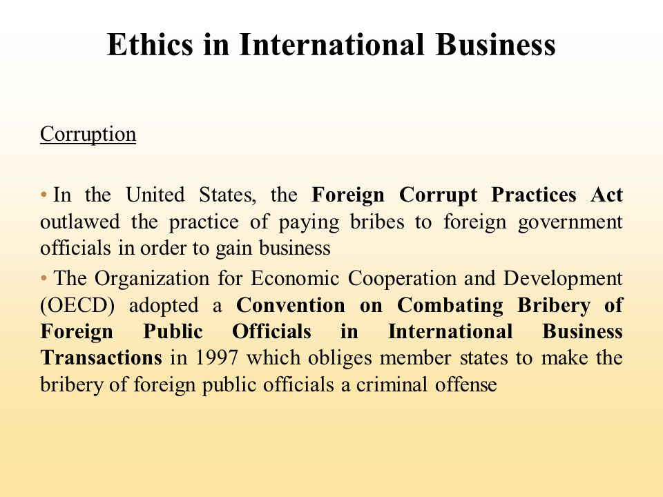 Ethics in International Business The Friedman Doctrine Economist's Milton Friedman's position is that the only social responsibility of business is to increase profits, so long as the company stays within the rules of law Cultural Relativism Cultural relativism is the belief that ethics are culturally determined and that firms should adopt the ethics of the cultures in which they operate, or in other words, when in Rome, do as the Romans do