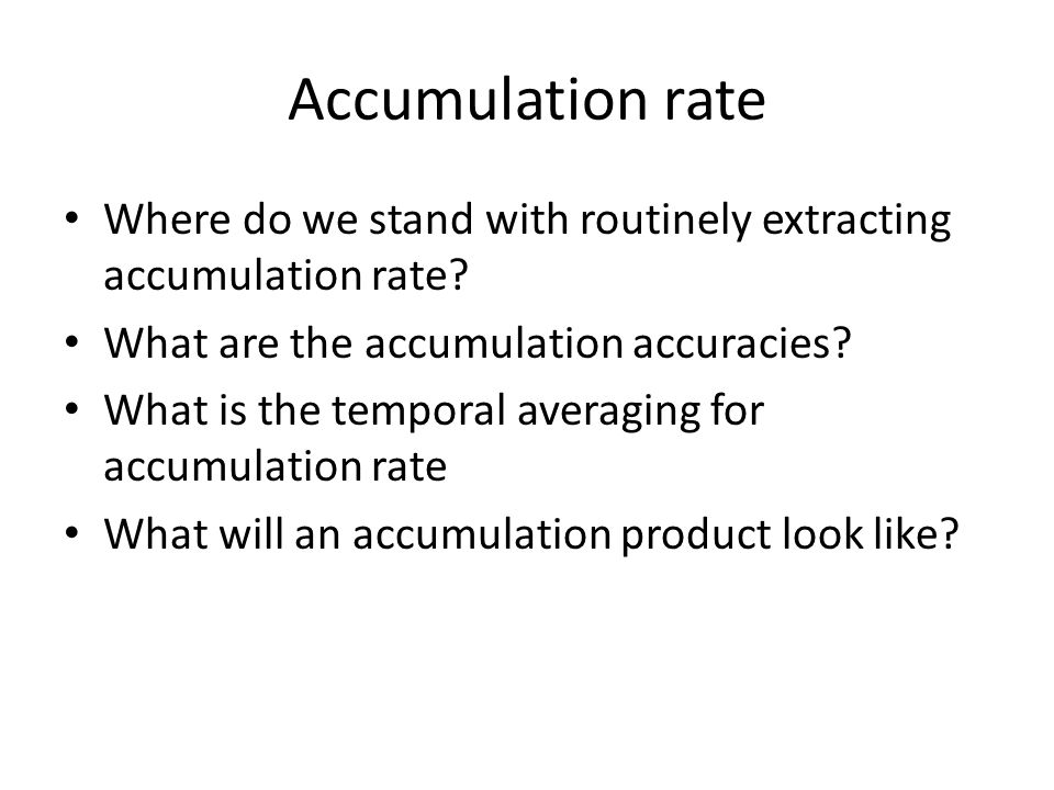 Accumulation rate Where do we stand with routinely extracting accumulation rate? What are the accumulation accuracies? What is the temporal averaging