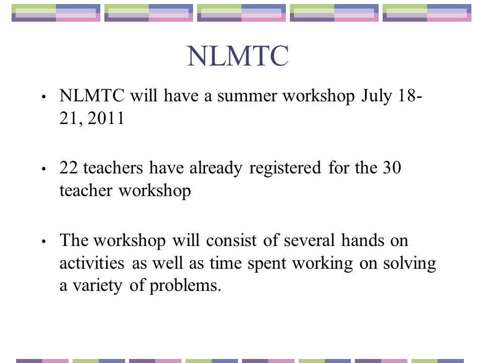 NLMTC NLMTC will have a summer workshop July 18- 21, 2011 22 teachers have already registered for the 30 teacher workshop The workshop will consist of